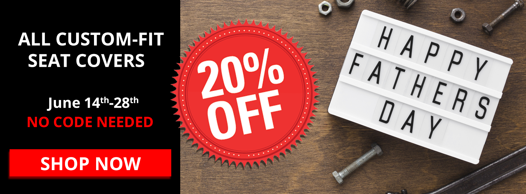 Father's Day SALE! 20% OFF All Custom-Fit Seat Covers. June 14th-28th. NO CODE NEEDED.